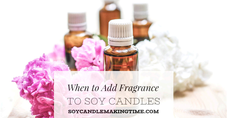 When to add fragrance to soy candles