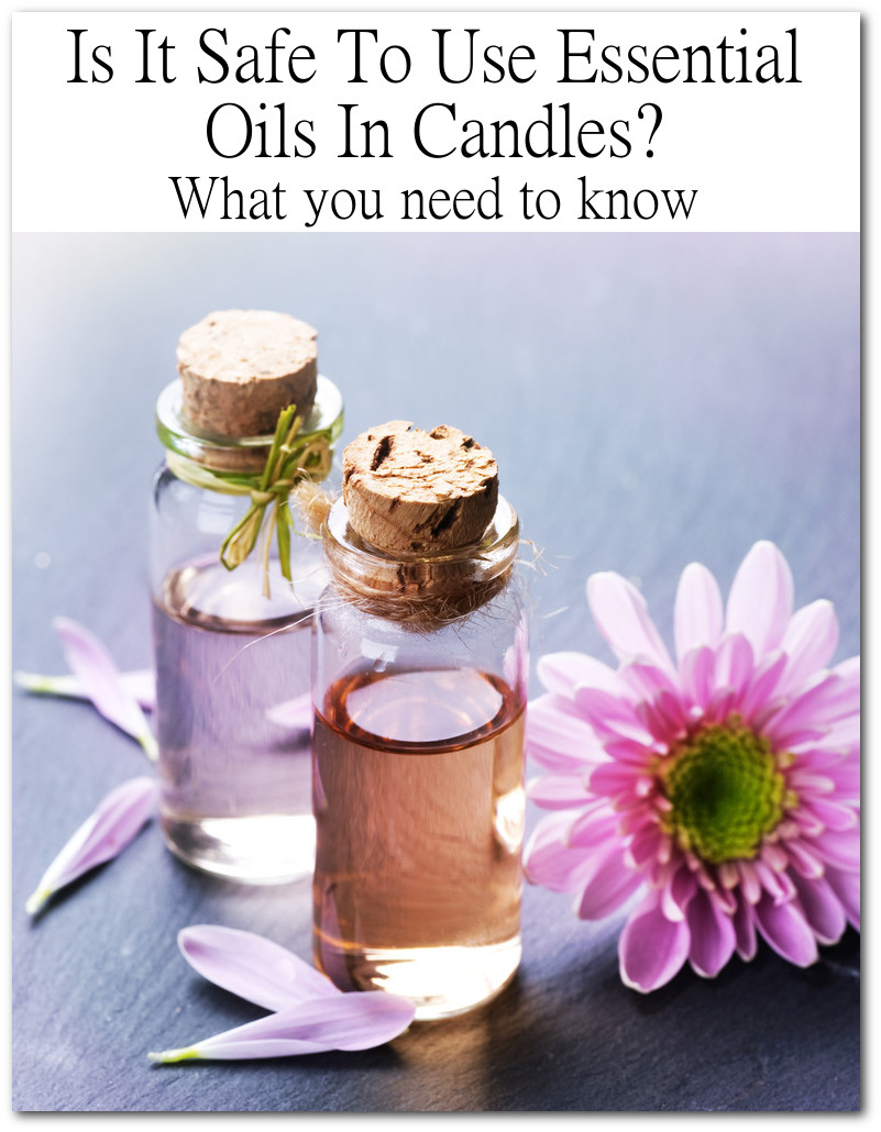 Can I Use Essential Oils In Soy Candles Is It Safe To Make Candles With